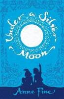 Under a Silver Moon - a new story book from Anne Fine